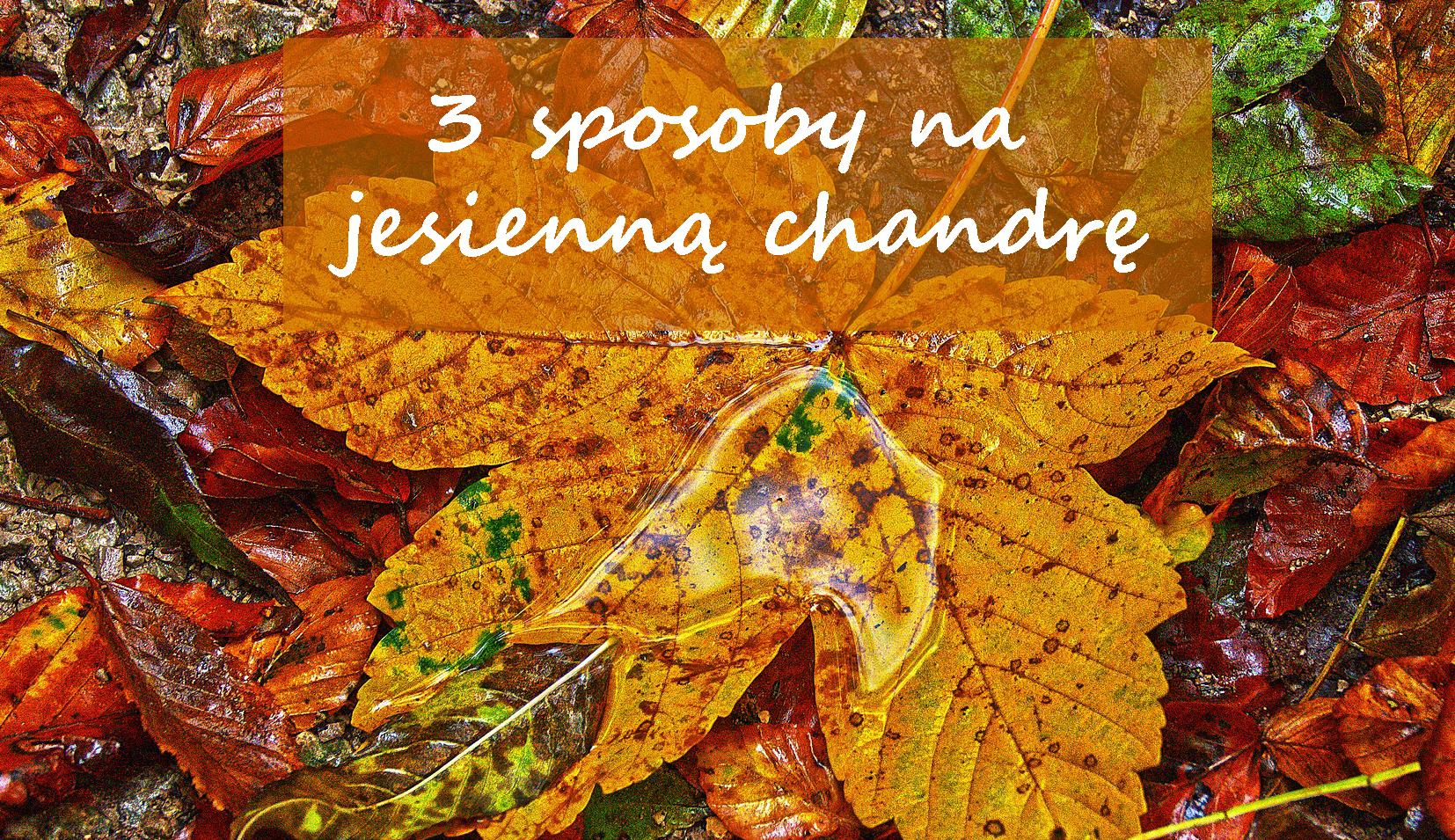 3 sposoby na jesienna chandrę