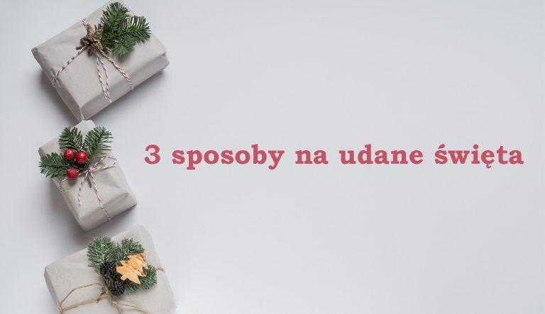 3 sposoby na udane Święta