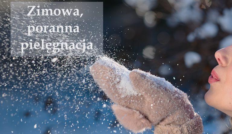 Zimowa poranna rutyna pielęgnacyjna