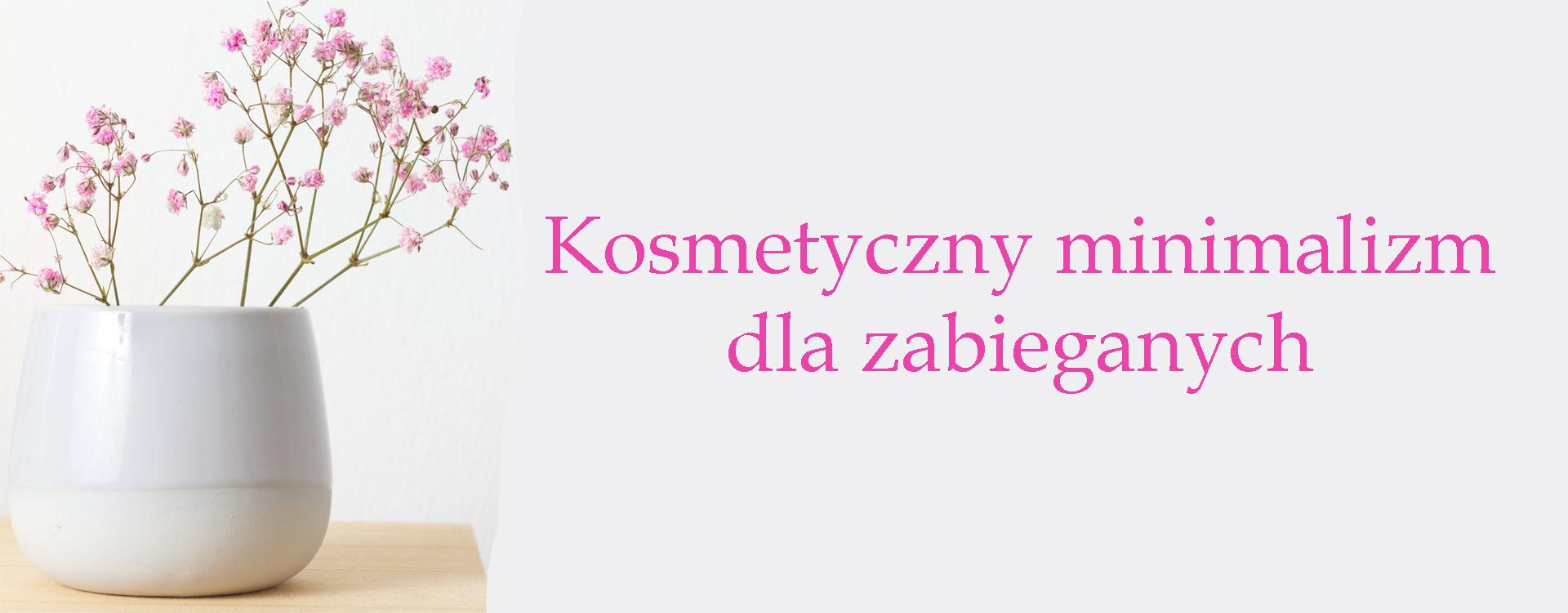Kosmetyczny minimalizm dla zabieganych